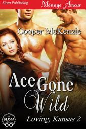 Ace Gone Wild [Loving, Kansas 2]