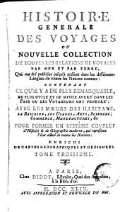 Histoire generale des voyages, ou Nouvelle collection de toutes les relations de voyages par mer et par terre, 3: qui ont été publiés jusqu'à présent dans les differéntes langues de toutes les nations connues