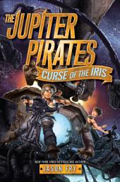 The Jupiter Pirates #2: Curse of the Iris