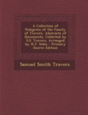 A Collection of Pedigrees of the Family of Travers  Abstracts of Documents  Collected by S  S  Travers  Arranged by H  J  Sides   Primary Source Edition PDF
