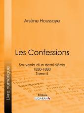 Les Confessions: Souvenirs d'un demi-siècle 1830-1880 -, Volume2