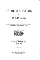 Primitive Paths in Prophecy: Prophetic Addresses Given at the Brooklyn Conference of the Baptist Society for Bible Study