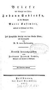 Briefe des Königs von Polen Johann Sobiesky, an die Königinn Marie Kasimire, während des Feldzugs von Wien: Mit Sobiesky's Bildnis