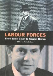 Labour Forces: From Ernie Bevin to Gordon Brown
