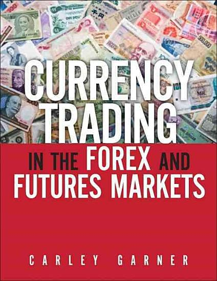 Currency Trading in the Forex and Futures Markets PDF