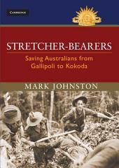 Stretcher-bearers: Saving Australians from Gallipoli to Kokoda