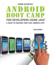 Android Boot Camp for Developers Using Java: A Guide to Creating Your First Android Apps: Edition 2
