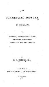 On Commercial Economy, in Six Essays: Viz. Machinery, Accumulation of Capital, Production, Consumption, Currency, and Free Trade