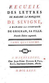 Recueil des lettres de madame la Marquise de Sevigné, a madame la Comtesse de Grignan, sa fille: Volume4