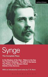 Synge: Complete Plays: In the Shadow of the Glen; Riders to the Sea; The Tinker's Wedding; The Well of the Saints; The Playboy of the Western World; Deirdre of the Sorrows