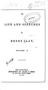 The Life and Speeches of Henry Clay: Volume 1