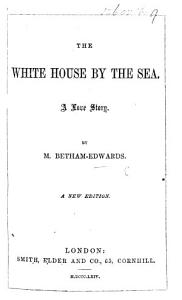 The White House by the Sea; a Love Story