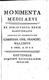 Monimenta medii aevi: ex Bibliotheca Regia Hanoverana