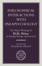 Philosophical Interactions with Parapsychology: The Major Writings of H. H. Price on Parapsychology and Survival