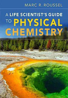 A Life Scientist s Guide to Physical Chemistry