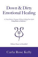 Down & Dirty Emotional Healing