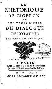 La Rhetorique de Ciceron ou Les Trois livres du Dialogue de l'Orateur traduits en françois (par Jacques Cassagnes)