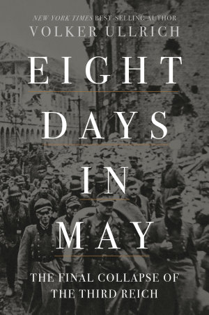 Eight Days in May  The Final Collapse of the Third Reich