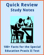 100+ Facts for the Special Education Praxis II Test: Quick review student study notes