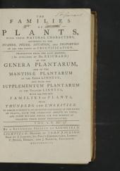The Families of Plants, with Their Natural Characters, According to the Number, Figure, Situation, and Proportion of All the Parts of Fructification: Volumes 1-2