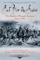 Out Flew the Sabres: The Battle of Brandy Station, June 9, 1863