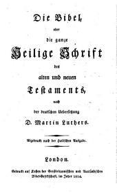 """""""Die"""" Bibel oder die ganze heilige Schrift ... nach der deutschen Uebersetzung Martin Luthers"""