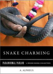 Snake Charming: Paranormal Parlor, A Weiser Books Collection