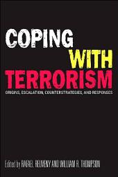 Coping with Terrorism: Origins, Escalation, Counterstrategies, and Responses