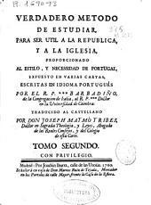 Verdadero metodo de estudiar para ser util a la Republica y a la Iglesia, proporcionando al estilo y necessidad de Portugal: expuesto en varias cartas, Volumen 2