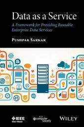 Data as a Service: A Framework for Providing Reusable Enterprise Data Services