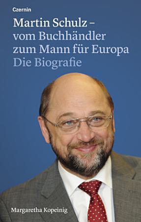 Martin Schulz     vom Buchh  ndler zum Mann f  r Europa PDF