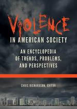 Violence in American Society: An Encyclopedia of Trends, Problems, and Perspectives [2 volumes]