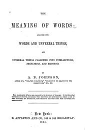 The Meaning of Words: Analysed Into Words and Unverbal Things, and Unverbal Things Classified Into Intellections, Sensations, and Emotions