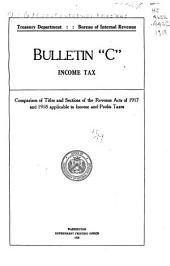 "... Bulletin ""C"" income tax. Comparison of titles and sections of the revenue acts of 1917 and 1918 applicable to income and profits taxes"