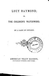 Lucy Raymond: Or, The Children's Watchword