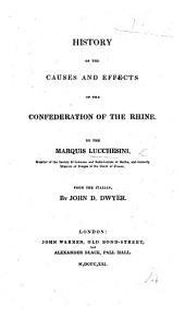 History of the cause and effects of the Confederation of the Rhine. From the Italian by J. D. Dwyer
