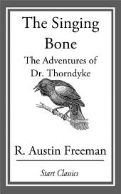 The Singing Bone: The Adventures of Dr. Thorndyke