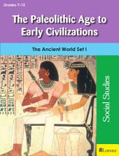 The Paleolithic Age to Early Civilizations: The Ancient World Set I