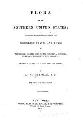 Flora of the Southern United States: Containing Abridged Descriptions of the Flowering Plants and Ferns of Tennessee, North and South Carolina, Georgia, Alabama, Mississippi, and Florida, Arranged According to the Natural System