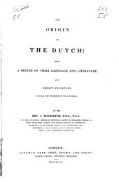 The origin of the Dutch: with a sketch of their language and literature, and short examples, tracing the progress of the language, Volume 1