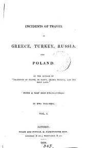 Incidents of travel in Greece, Turkey, Russia and Poland, by the author of 'Incidents of travel in Egypt, Arabia Petræa, and the Holy land'.