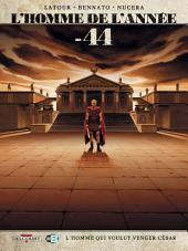L'Homme de l'année T08: -44 - L'Homme qui voulut venger César