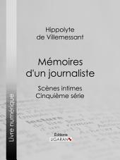 Mémoires d'un journaliste: Scènes intimes - Cinquième série
