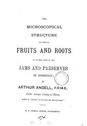 The microscopical structure of certain fruits and roots to be met with in the jams and preserves of commerce