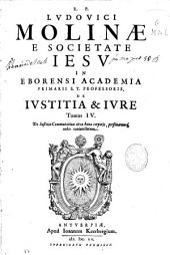 R.P. Ludouici Molinae e Societate Iesu ... De iustitia & iure tomus IV: De iustitia commutatiua circa bona corporis, personarumq[ue] nobis coniunctarum, Volume 4