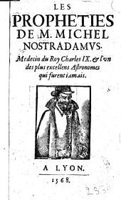 Les Propheties De M. Michel Nostradamvs. Medecin du Roy Charles IX. & l'vn des plus excellens Astronomes qui furent iamais