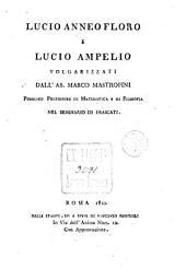 Lucio Anneo Floro e Lucio Ampelio volgarizzati dall'ab. Marco Mastrofini ..