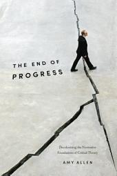 The End of Progress: Decolonizing the Normative Foundations of Critical Theory
