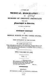American Medical Biography: Or, Memoirs of Eminent Physicians who Have Flourished in America. To which is Prefixed a Succinct History of Medical Science in the United States, from the First Settlement of the Country, Volume 1