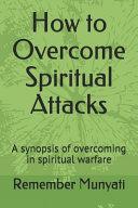 How to Overcome Spiritual Attacks